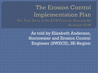 The Erosion Control Implementation Plan The True Story of the ECIP Process, Starring An Example ECIP