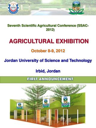 Seventh Scientific Agricultural Conference (SSAC-2012 ) AGRICULTURAL EXHIBITION October 8-9, 2012 Jordan University of