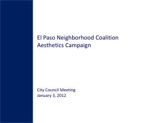 El Paso Neighborhood Coalition Aesthetics Campaign City Council Meeting January 3, 2012