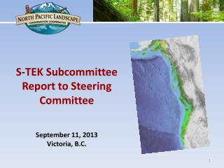 S-TEK Subcommittee Report to Steering Committee September 11, 2013 Victoria, B.C.