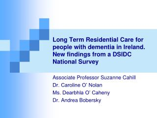 Long Term Residential Care for people with dementia in Ireland. New findings from a DSIDC National Survey