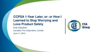 CCPSA 1-Year Later, or: or How I Learned to Stop Worrying and Love Product Safety