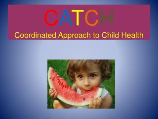 C A T C H Coordinated Approach to Child Health