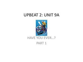 UPBEAT 2: UNIT 9A