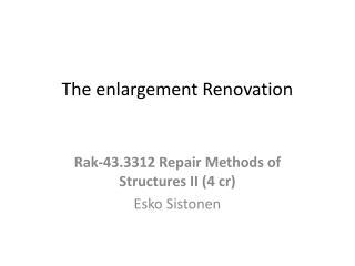 The  enlargement  Renovation