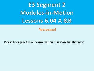 E3 Segment 2 Modules-in-Motion Lessons 6.04 A & B