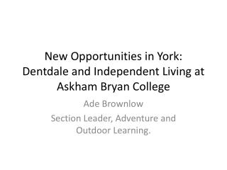 New Opportunities in York: Dentdale  and Independent Living at  Askham  Bryan College