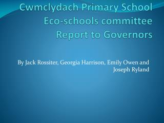 Cwmclydach Primary School Eco-schools committee Report to Governors