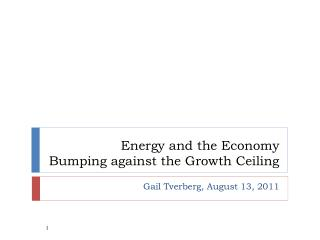 Energy and the Economy Bumping against the Growth Ceiling