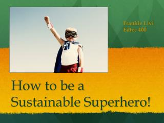 How to be a Sustainable Superhero!
