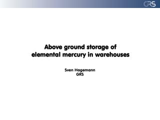 Above ground storage  of  elemental  mercury in warehouses