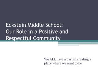 Eckstein Middle School:  Our Role in a Positive and Respectful Community