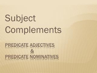 Predicate adjectives                       &  predicate nominatives