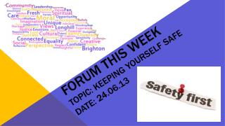 Forum this Week Topic: Keeping yourself safe date: 24.06.13