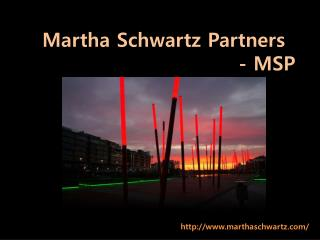 Martha Schwartz Partners                                      - MSP