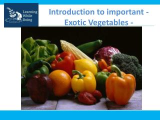 Introduction to important - Exotic Vegetables -