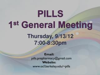 PILLS 1 st  General Meeting Thursday, 9/13/12 7:00-8:30pm