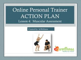 Online Personal Trainer ACTION PLAN Lesson 4:  Muscular Assessment