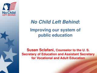 No Child Left Behind : Improving our system of                   public education