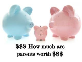 $$$ How much are parents worth $$$