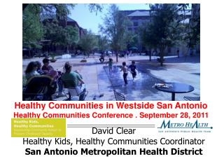 David Clear Healthy Kids, Healthy Communities Coordinator San Antonio Metropolitan Health District