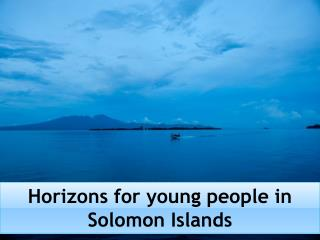 Horizons for young people in Solomon Islands