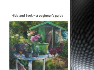 Hide and Seek � a beginner�s guide