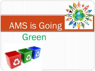 AMS is Going  Green !