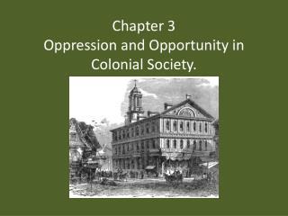Chapter 3 Oppression and Opportunity in Colonial Society.