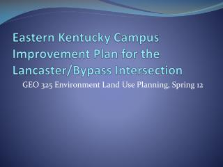Eastern Kentucky Campus Improvement  Plan for the Lancaster /Bypass Intersection