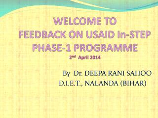 WELCOME TO FEEDBACK ON USAID In-STEP PHASE-1 PROGRAMME  2 nd   April 2014