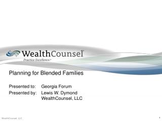 Planning for Blended Families Presented to:Georgia Forum Presented by:Lewis W. Dymond WealthCounsel, LLC