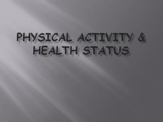 PHYSICAL ACTIVITY & HEALTH STATUS