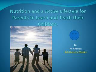 Nutrition and a Active  Lifestyle for Parents to Learn and Teach their Children.