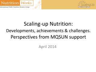 Scaling-up Nutrition: Developments, achievements & challenges. Perspectives from MQSUN support