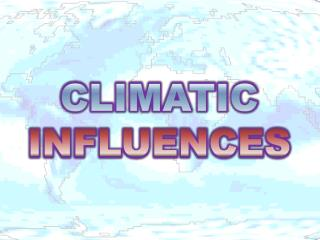 CLIMATIC INFLUENCES