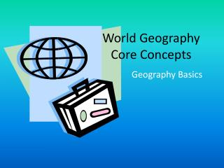 World Geography  Core Concepts