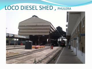 LOCO DIESEL SHED ,  PHULERA