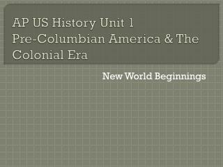 AP US History Unit 1 Pre-Columbian America & The Colonial Era