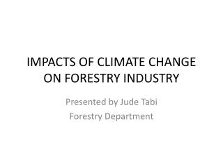 IMPACTS OF CLIMATE CHANGE ON FORESTRY INDUSTRY