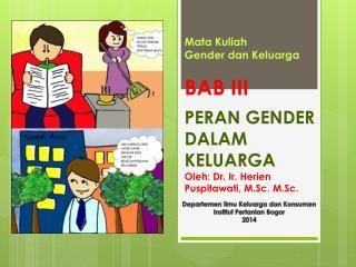 Mata  Kuliah Gender  dan Keluarga BAB III PERAN GENDER DALAM  KELUARGA Oleh : Dr. Ir.  Herien Puspitawati , M.Sc. M.Sc.