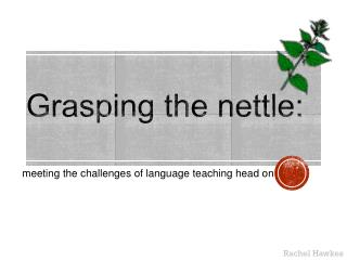 Grasping the nettle: