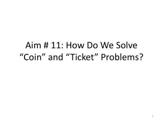 "Aim # 11: How Do We Solve ""Coin"" and ""Ticket"" Problems?"