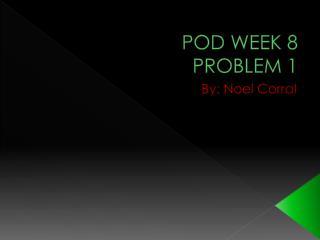 POD WEEK 8 PROBLEM 1