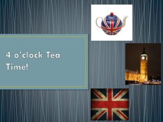 4 o'clock Tea Time!