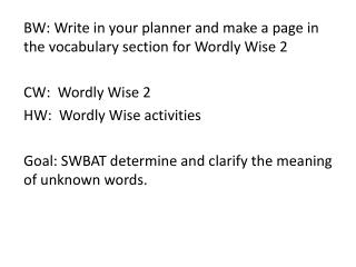 BW: Write in your planner and make a page in the vocabulary section for  Wordly  Wise 2 CW:   Wordly  Wise  2 HW:   Wor