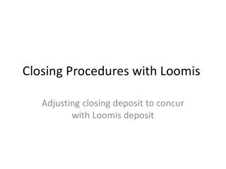 Closing Procedures with Loomis