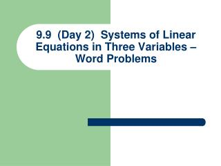 9.9  (Day 2)  Systems of Linear Equations in Three Variables – Word Problems