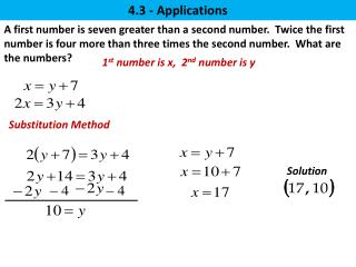 A first number is seven greater than a second number.  Twice the first number is four more than three times the second