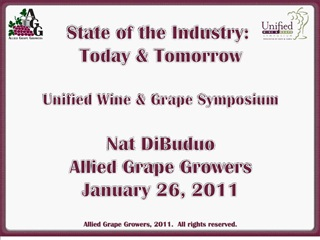 state of the industry:  today  tomorrow  unified wine  grape symposium  nat dibuduo allied grape growers january 26, 201